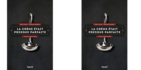 Noël Balen – Vanessa Barrot: La crème était presque parfaite (Fayard, 2014)