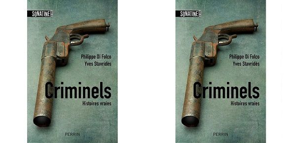 Philippe di Folco – Yves Stavridès : Criminels (Sonatine Éditions &amp&#x3B; Éd. Perrin, 2014)