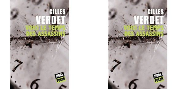 Gilles Verdet : Voici le temps des assassins (Éditions Jigal, 2015)