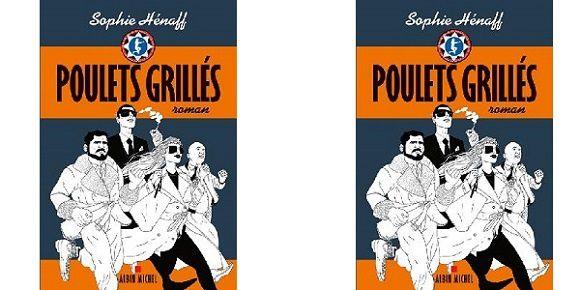 Sophie Hénaff: Poulets grillés (Albin Michel, 2015)
