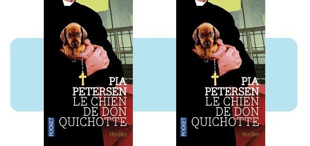 Pia Petersen : Le chien de Don Quichotte (Pocket, 2015)
