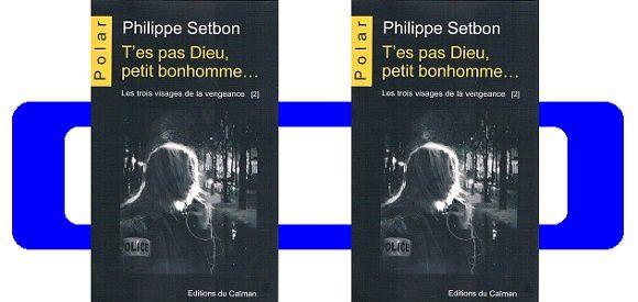 Philippe Setbon: T'es pas Dieu, petit bonhomme (Éditions du Caïman, 2016)