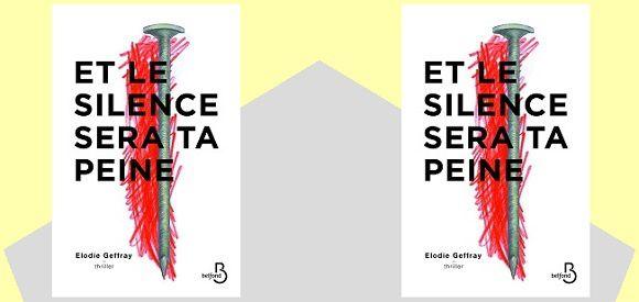 Élodie Geffray: Et le silence sera ta peine (Éd.Belfond, 2016)