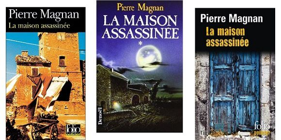 Pierre Magnan : La maison assassinée (Éd.Denoël, 1984 – Folio)