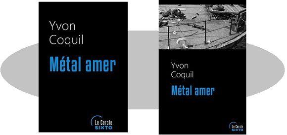 Yvon Coquil: Métal amer (Éd.Sixto, coll.&quot&#x3B;Le Cercle&quot&#x3B;, 2016)