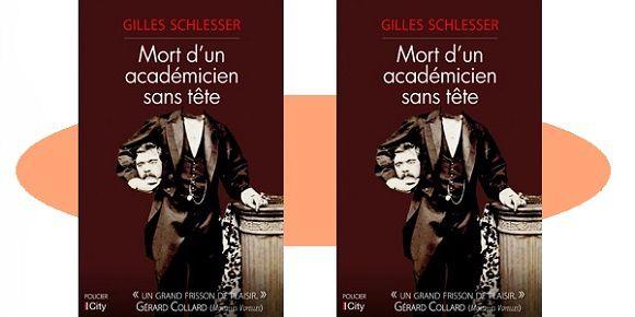 Gilles Schlesser: Mort d'un académicien sans tête (City Éditions, 2017)