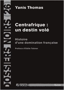 Vient de paraître : Centrafrique : un destin volé par Yanis Thomas (Survie)
