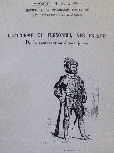 L'Uniforme du personnel des prisons : De la Restauration à nos jours (Collection Archives pénitentiaires) -  Dominique Bibal (Auteur), Martine Menard (Auteur)