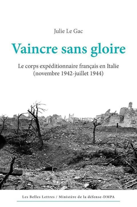 Vaincre sans gloire, Le corps expéditionnaire français en Italie (novembre 1942-juillet 1944) par Julie Le Gac