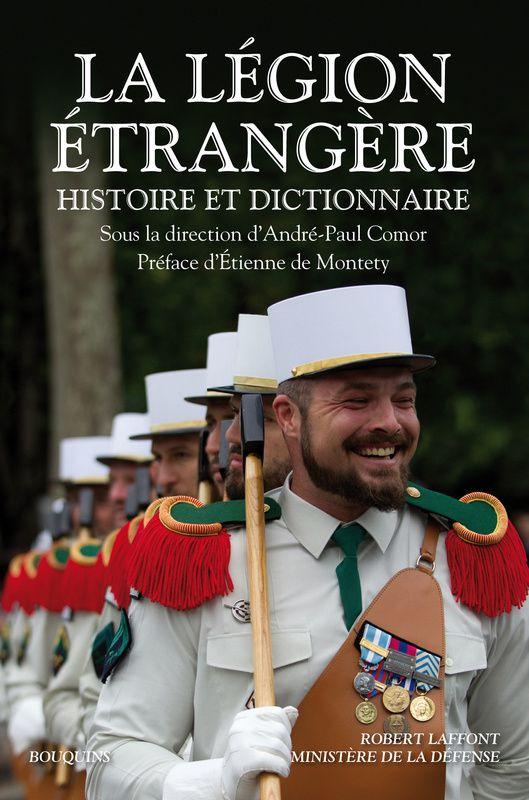 La Légion étrangère  Histoire et dictionnaire  André-Paul Comor (Dir.)