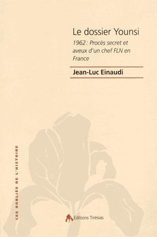 Le dossier Younsi : 1962, procès secret et aveux d'un chef FLN en France