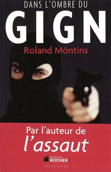 Dans l´ombre du GIGN MONTINS (Roland)  - Date de parution: 2012-12-07 - Editeur: ROCHER (EDITIONS DU)