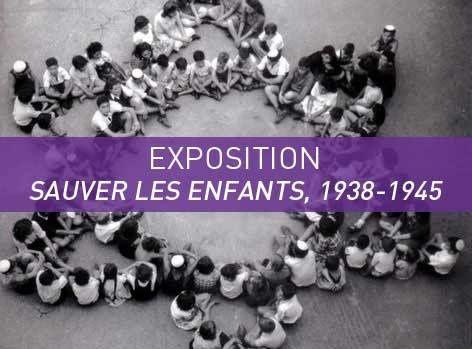 EXPOSITION « SAUVER LES ENFANTS : 1938-1945 ».