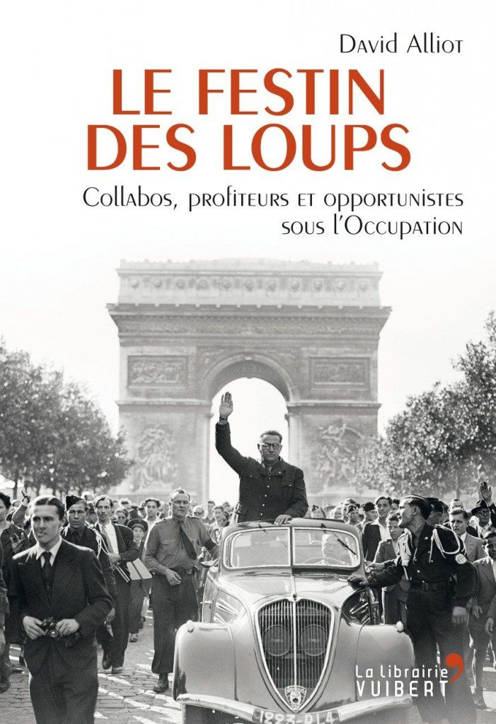 Le festin des loups : collabos, profiteurs et opportunistes pendant l'Occupation