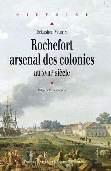 Rochefort : arsenal des colonies au XVIIIe siècle