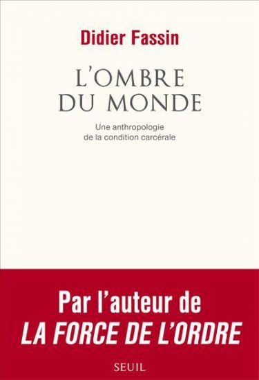 L'Ombre du monde - Une anthropologie de la condition carcérale