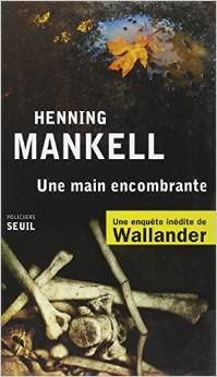 Une main encombrante , Mankell