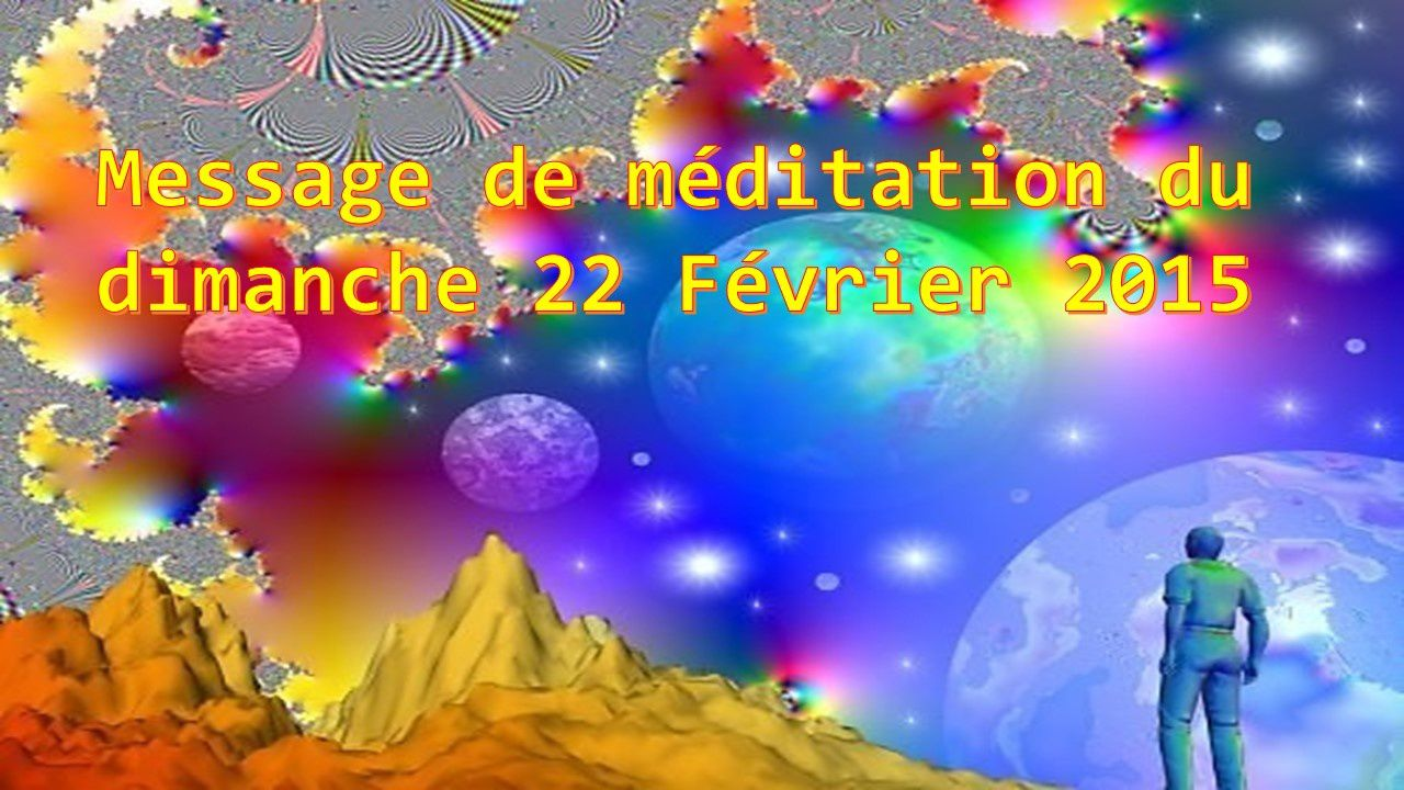 MESSAGE DE MÉDITATION DU DIMANCHE 22 FÉVRIER 2015
