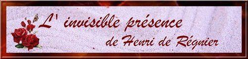 L' Invisible présence... poème de Henri de Régnier  &quot&#x3B; Le temps furtif, vient, tourne et rôde...