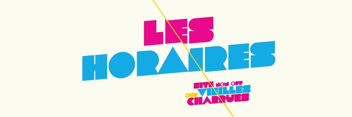 VIEILLES CHARRUES : LES HORAIRES