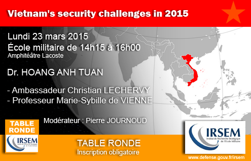 Table ronde IRSEM du 23 mars 2015 &quot&#x3B;Vietnam's security challenges in 2015&quot&#x3B;