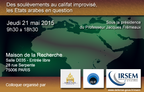 "Colloque du 21 mai 2015 ""Des soulèvements au califat improvisé, les États arabes en question"""