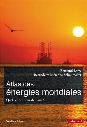 Atlas des énergies mondiales: quels choix pour demain ?