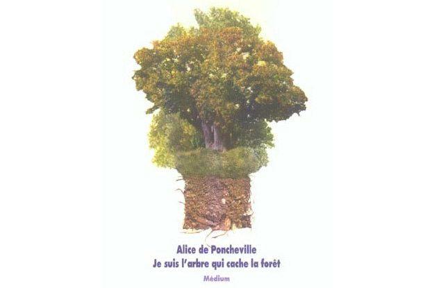 &quot&#x3B;Je suis l'arbre qui cache la forêt&quot&#x3B; d'Alice de Poncheville