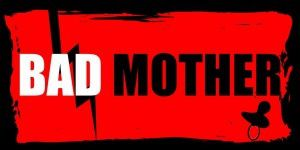Bad Mother  #1# : &quot&#x3B;Taper la honte à son fils&quot&#x3B; : check !