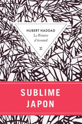 &quot&#x3B;Le Peintre d'Eventail&quot&#x3B; d'Hubert Haddad