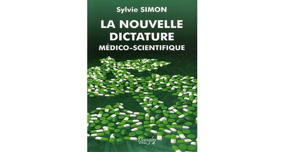 Sylvie Simon : LA NOUVELLE DICTATURE MÉDICO-SCIENTIFIQUE (PDF)