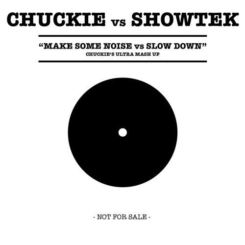 Mash Up : Chuckie vs Showtek - Make some Noise VS Slow Down (Chuckie's Ultra Mash Up)