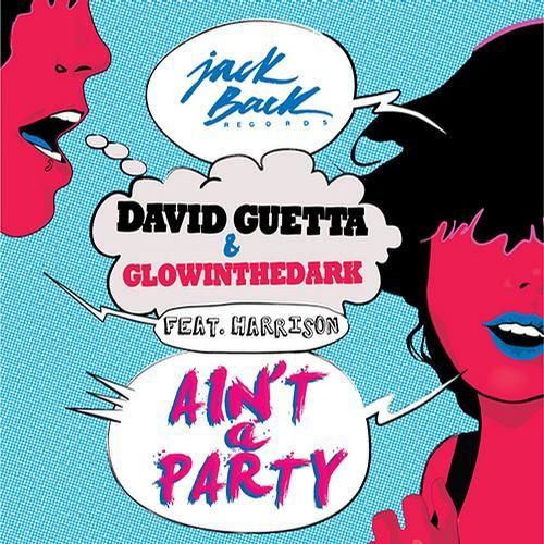 New : David Guetta &amp&#x3B; Glowinthedark - Ain't A Party