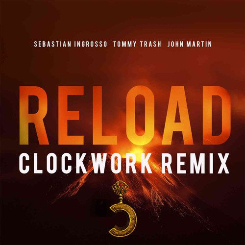 Remix : Sebastian Ingrosso, Tommy Trash Ft. John Martin - Reload (Clockwork Remix)