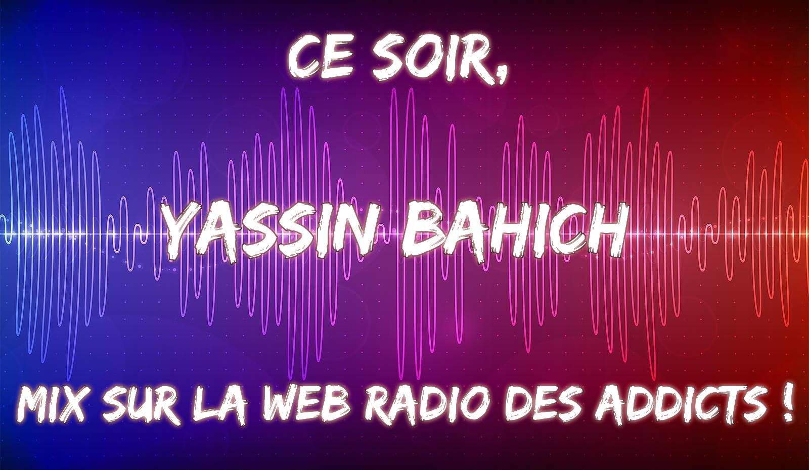 Podcast : Yassin Bahich - Web Radio Des Addicts