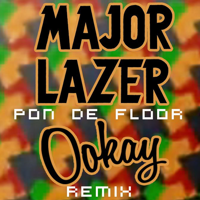 Remix : Major Lazer - Pon De Floor (Ookay Remix)