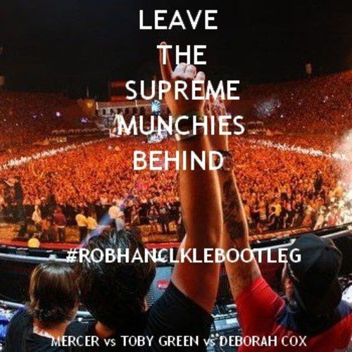 Bootleg : Mercer Vs Toby Green Vs Deborah Cox - Leave The Supreme Munchies Behind (Rob Hanckle Bootleg)