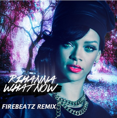 Remix : Rihanna - What Now (Firebeatz Remix)