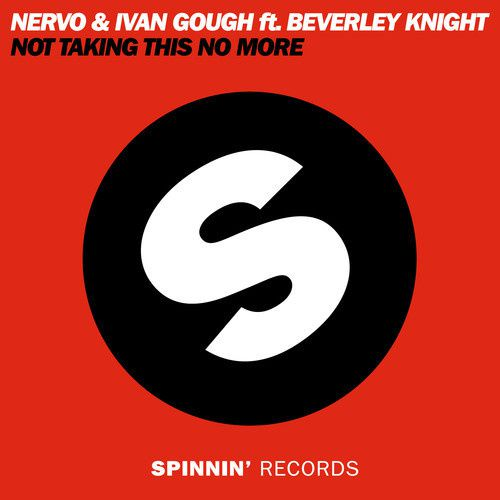 New : NERVO &amp&#x3B; Ivan Gough ft. Beverley Knight - Not Taking This No More