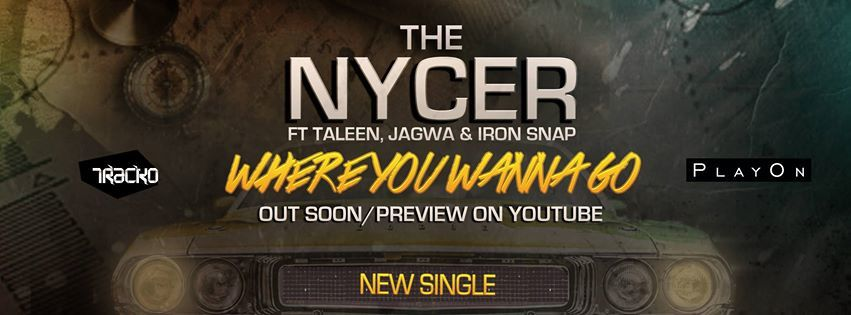 New : The Nycer Feat Taleen, Jagwa &amp&#x3B; Iron Snap - Where You Wanna Go