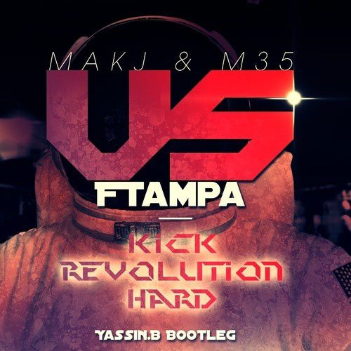 Bootleg : MAKJ &amp&#x3B; M35 vs FTampa - Kick Revolution Hard (YassinB 2K13 Bootleg)