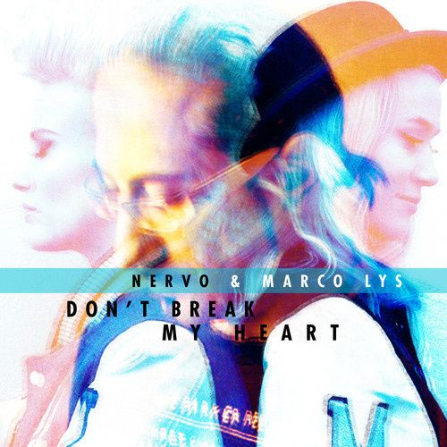 Preview : NERVO &amp&#x3B; Marco Lys - Don't Break My Heart