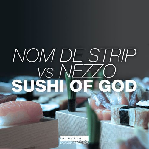New : Nom De Strip vs Nezzo - Sushi Of God (Original Mix)