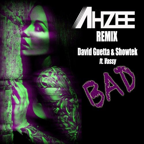 Remix : David Guetta &amp&#x3B; Showtek Feat. Vassy - BAD (Ahzee Remix)