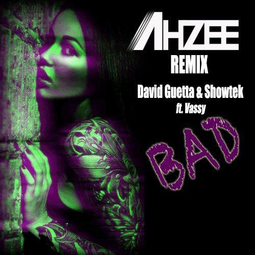 Remix : David Guetta &amp&#x3B; Showtek Feat. Vassy - BAD (Ahzee Remix)