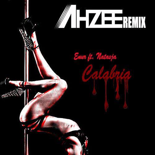 Remix : Enur ft. Natasja - Calabria (Ahzee Remix)