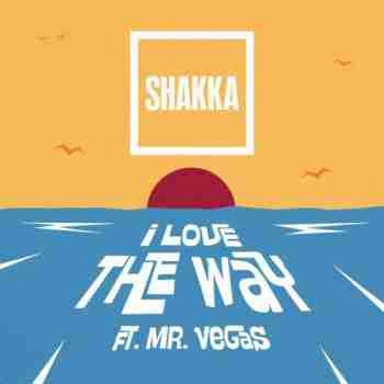 New : Shakka ft. Mr Vegas - I Love The Way