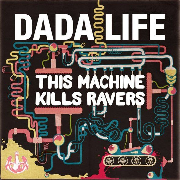 New : Dada Life - This Machine Kills Ravers (Original Mix)