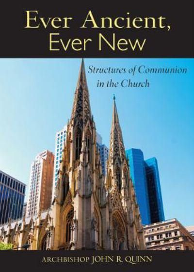 Ever Ancient, Ever New : Structures of Communion in the Church