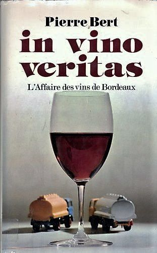 Pierre Bert - in vino veritas - L'Affaire des vins de Bordeaux - Editions Albin Michel